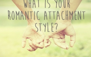 What is Your Romantic Attachment Style?