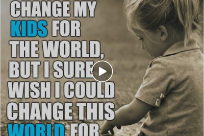 What would you do for your children in this world?